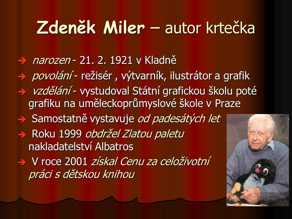 Zdeněk Miler – autor krtečka  narozen - 21. 2. 1921 v Kladně  povolání - režisér, výtvarník, ilustrátor a grafik  vzdělání - vystudoval Státní graf