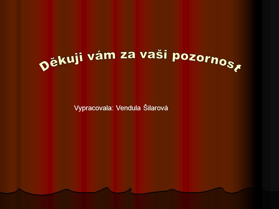 Vypracovala: Vendula Šilarová