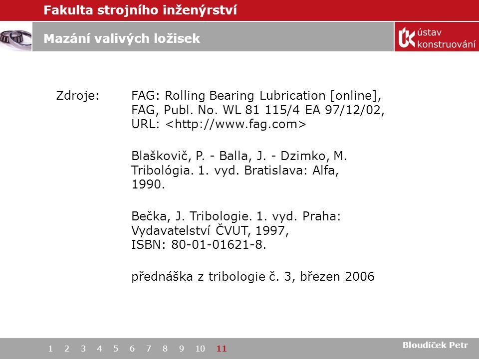 Fakulta strojního inženýrství 1 2 3 4 5 6 7 8 9 10 11 Mazání valivých ložisek Bloudíček Petr Zdroje:FAG: Rolling Bearing Lubrication [online], FAG, Publ.