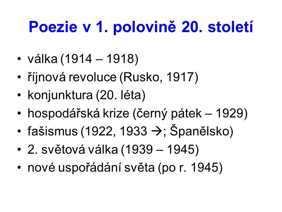 Poezie v 1. polovině 20. století •válka (1914 – 1918) •říjnová revoluce (Rusko, 1917) •konjunktura (20. léta) •hospodářská krize (černý pátek – 1929)