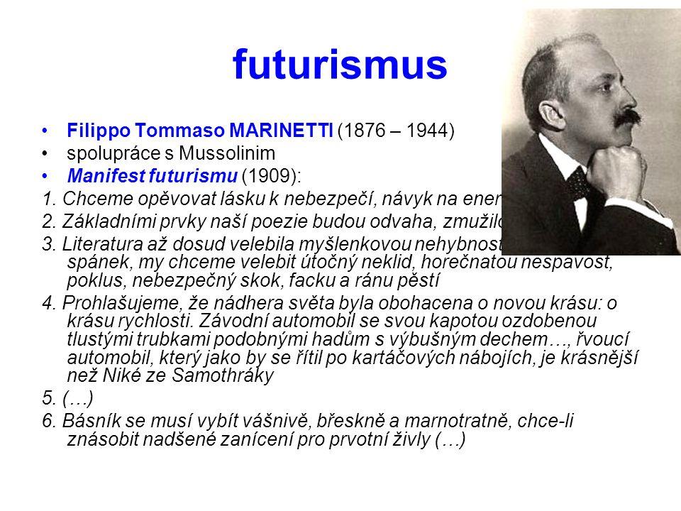 futurismus •Filippo Tommaso MARINETTI (1876 – 1944) •spolupráce s Mussolinim •Manifest futurismu (1909): 1. Chceme opěvovat lásku k nebezpečí, návyk n