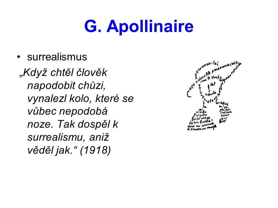 """G. Apollinaire •surrealismus """"Když chtěl člověk napodobit chůzi, vynalezl kolo, které se vůbec nepodobá noze. Tak dospěl k surrealismu, aniž věděl jak"""