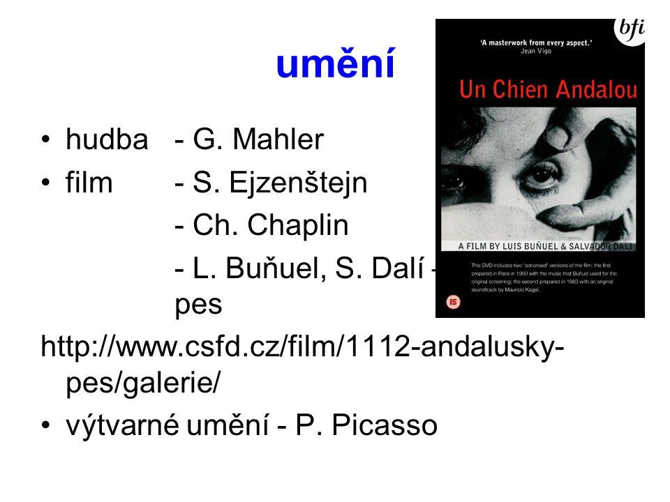 umění •hudba - G. Mahler •film - S. Ejzenštejn - Ch. Chaplin - L. Buňuel, S. Dalí – Andaluský pes http://www.csfd.cz/film/1112-andalusky- pes/galerie/