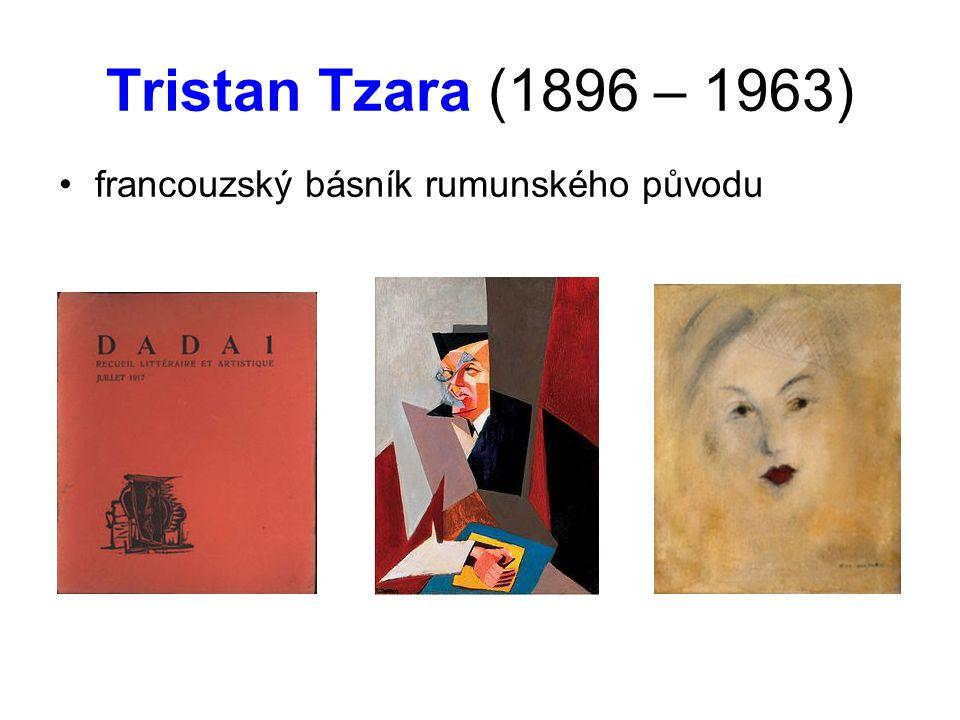 Tristan Tzara (1896 – 1963) •francouzský básník rumunského původu
