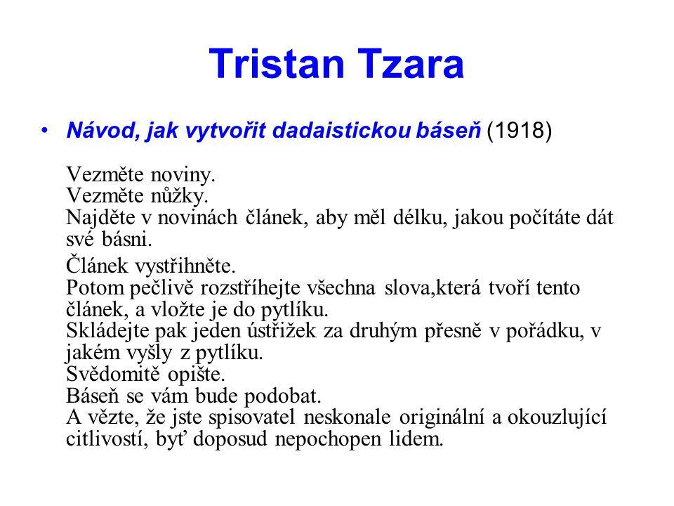 Tristan Tzara •Návod, jak vytvořit dadaistickou báseň (1918) Vezměte noviny. Vezměte nůžky. Najděte v novinách článek, aby měl délku, jakou počítáte d