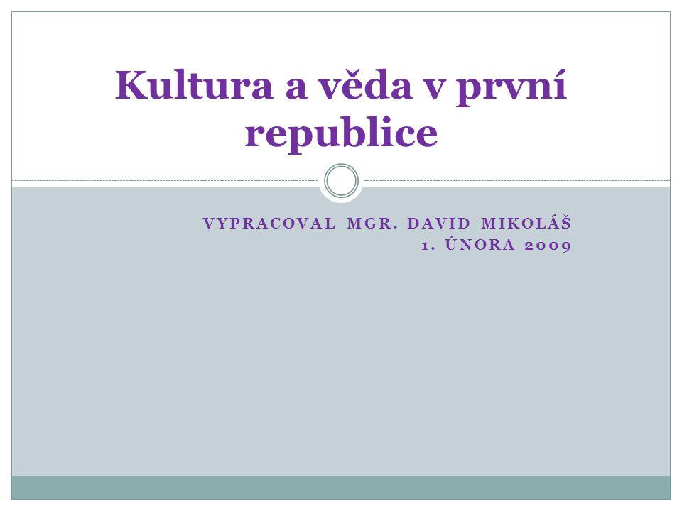 VYPRACOVAL MGR. DAVID MIKOLÁŠ 1. ÚNORA 2009 Kultura a věda v první republice