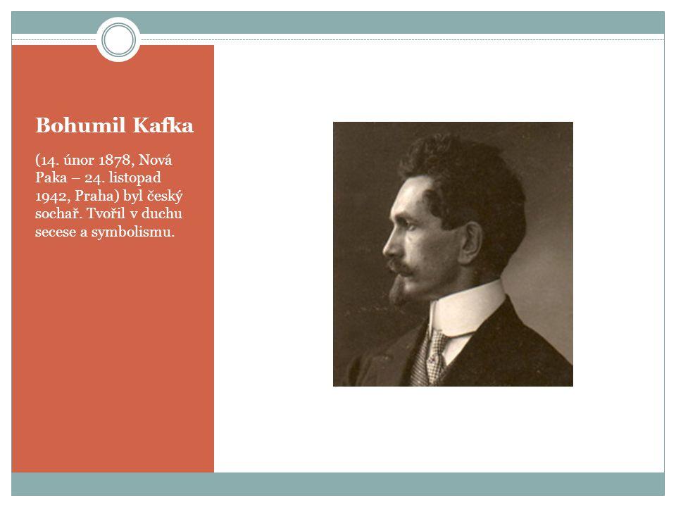 Bohumil Kafka (14. únor 1878, Nová Paka – 24. listopad 1942, Praha) byl český sochař. Tvořil v duchu secese a symbolismu.