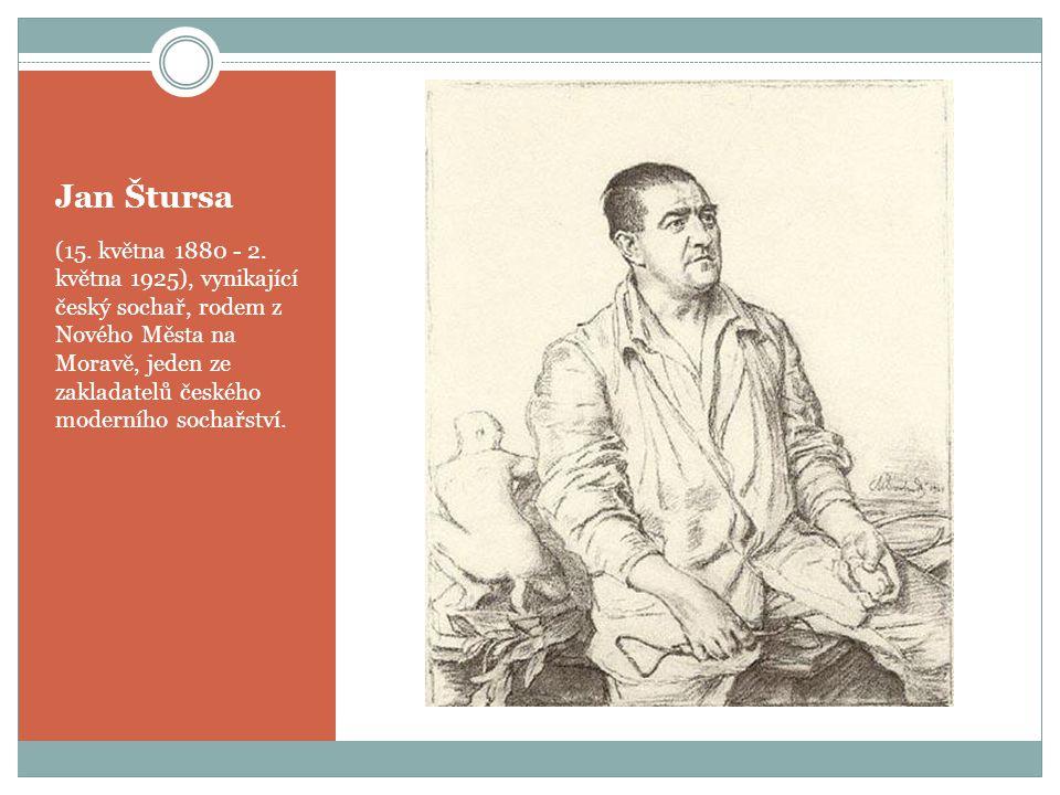 Jan Štursa (15. května 1880 - 2. května 1925), vynikající český sochař, rodem z Nového Města na Moravě, jeden ze zakladatelů českého moderního sochařs