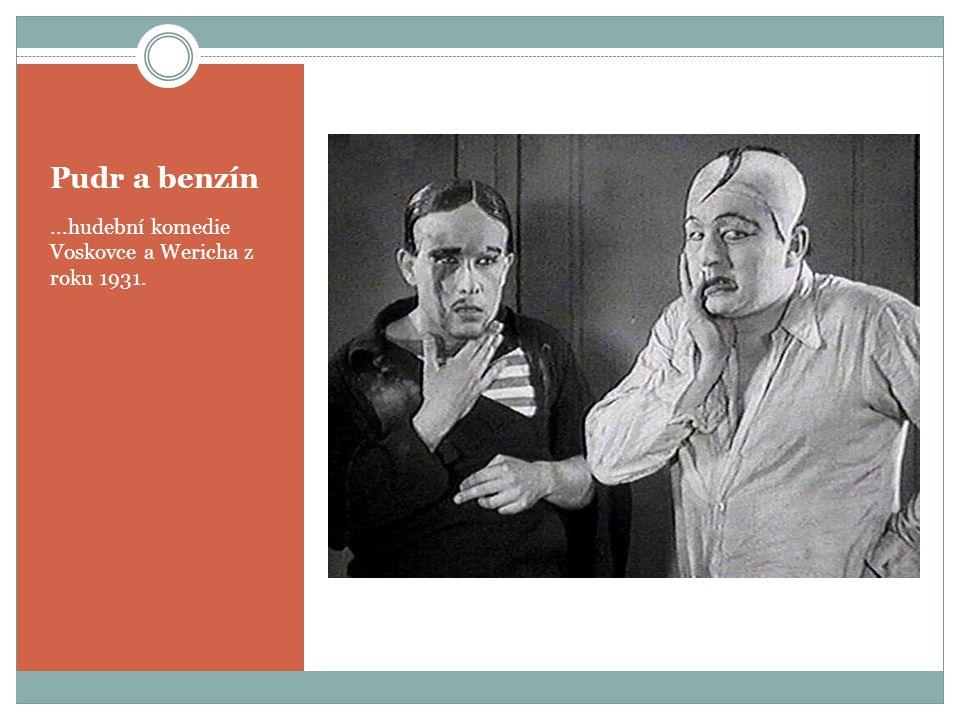 Pudr a benzín...hudební komedie Voskovce a Wericha z roku 1931.