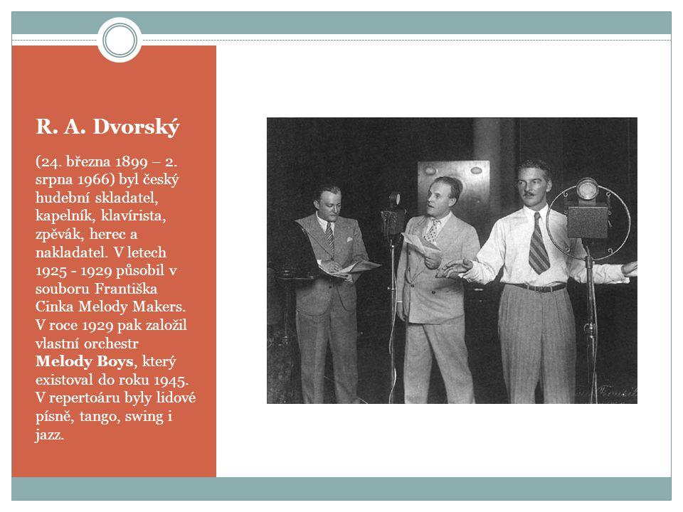 R. A. Dvorský (24. března 1899 – 2. srpna 1966) byl český hudební skladatel, kapelník, klavírista, zpěvák, herec a nakladatel. V letech 1925 - 1929 pů