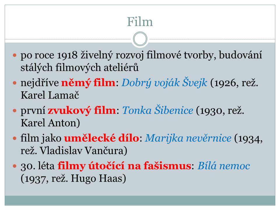 Film  po roce 1918 živelný rozvoj filmové tvorby, budování stálých filmových ateliérů  nejdříve němý film: Dobrý voják Švejk (1926, rež.