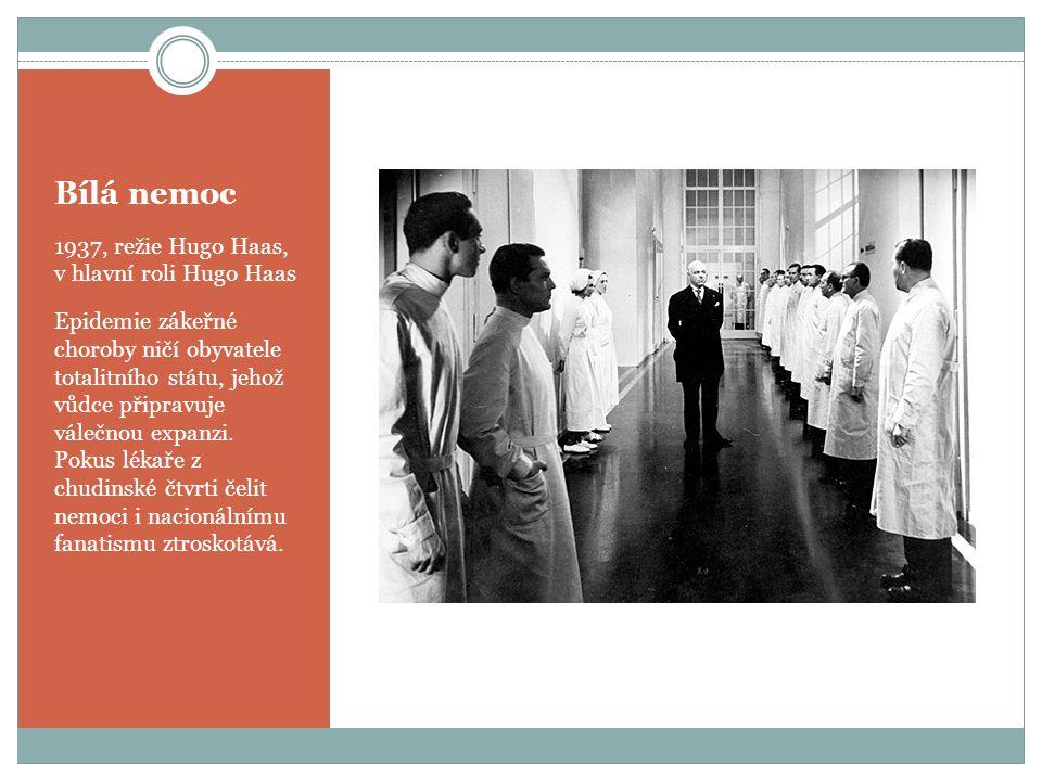 Bílá nemoc 1937, režie Hugo Haas, v hlavní roli Hugo Haas Epidemie zákeřné choroby ničí obyvatele totalitního státu, jehož vůdce připravuje válečnou expanzi.