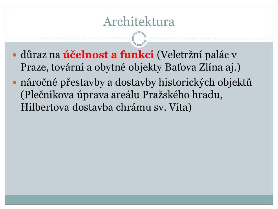 Architektura  důraz na účelnost a funkci (Veletržní palác v Praze, tovární a obytné objekty Baťova Zlína aj.)  náročné přestavby a dostavby historic