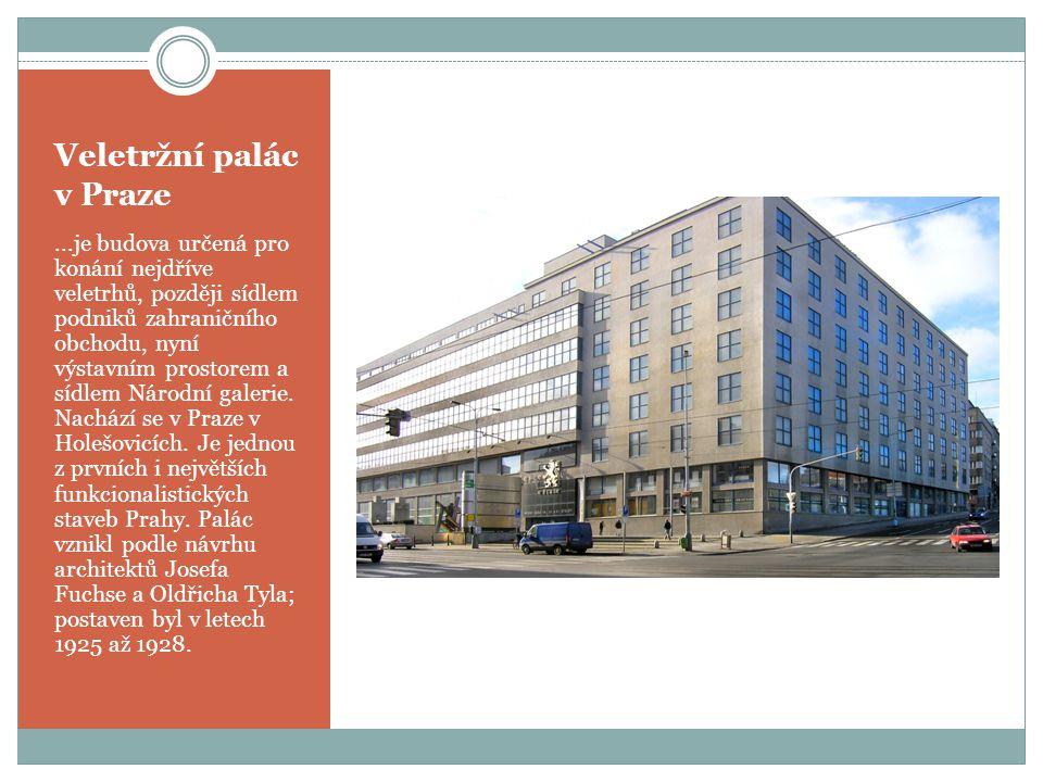 Veletržní palác v Praze...je budova určená pro konání nejdříve veletrhů, později sídlem podniků zahraničního obchodu, nyní výstavním prostorem a sídlem Národní galerie.