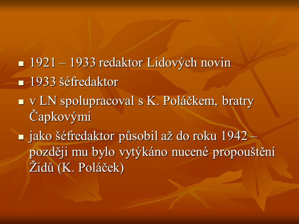  1921 – 1933 redaktor Lidových novin  1933 šéfredaktor  v LN spolupracoval s K. Poláčkem, bratry Čapkovými  jako šéfredaktor působil až do roku 19