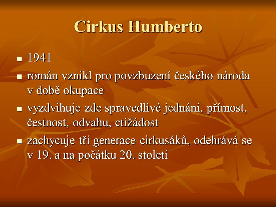 Cirkus Humberto  1941  román vznikl pro povzbuzení českého národa v době okupace  vyzdvihuje zde spravedlivé jednání, přímost, čestnost, odvahu, ctižádost  zachycuje tři generace cirkusáků, odehrává se v 19.