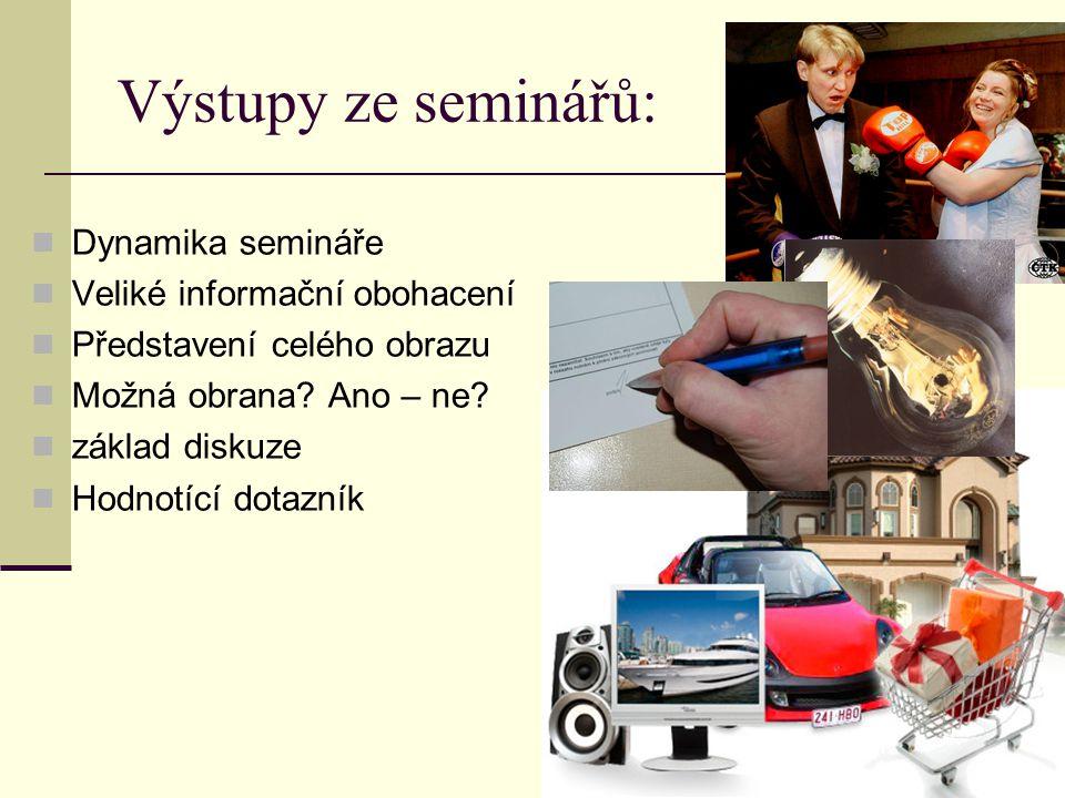 Výstupy ze seminářů:  Dynamika semináře  Veliké informační obohacení  Představení celého obrazu  Možná obrana.