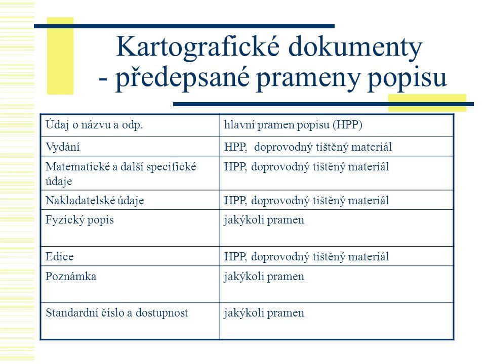 Kartografické dokumenty - předepsané prameny popisu Údaj o názvu a odp.hlavní pramen popisu (HPP) VydáníHPP, doprovodný tištěný materiál Matematické a