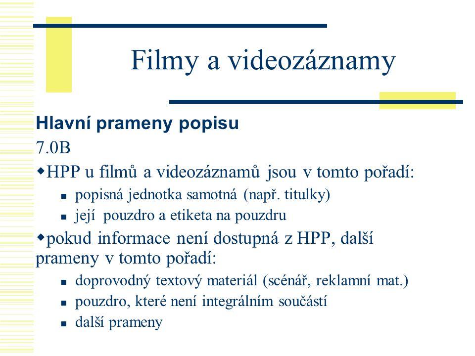Filmy a videozáznamy Hlavní prameny popisu 7.0B  HPP u filmů a videozáznamů jsou v tomto pořadí:  popisná jednotka samotná (např. titulky)  její po