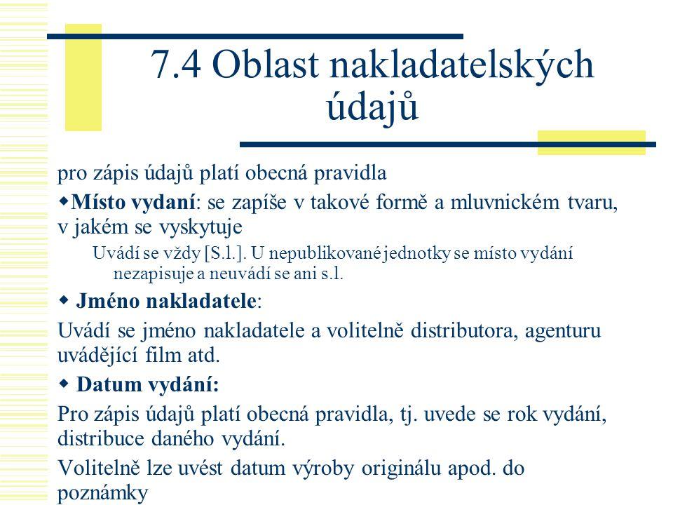 7.4 Oblast nakladatelských údajů pro zápis údajů platí obecná pravidla  Místo vydaní: se zapíše v takové formě a mluvnickém tvaru, v jakém se vyskytu