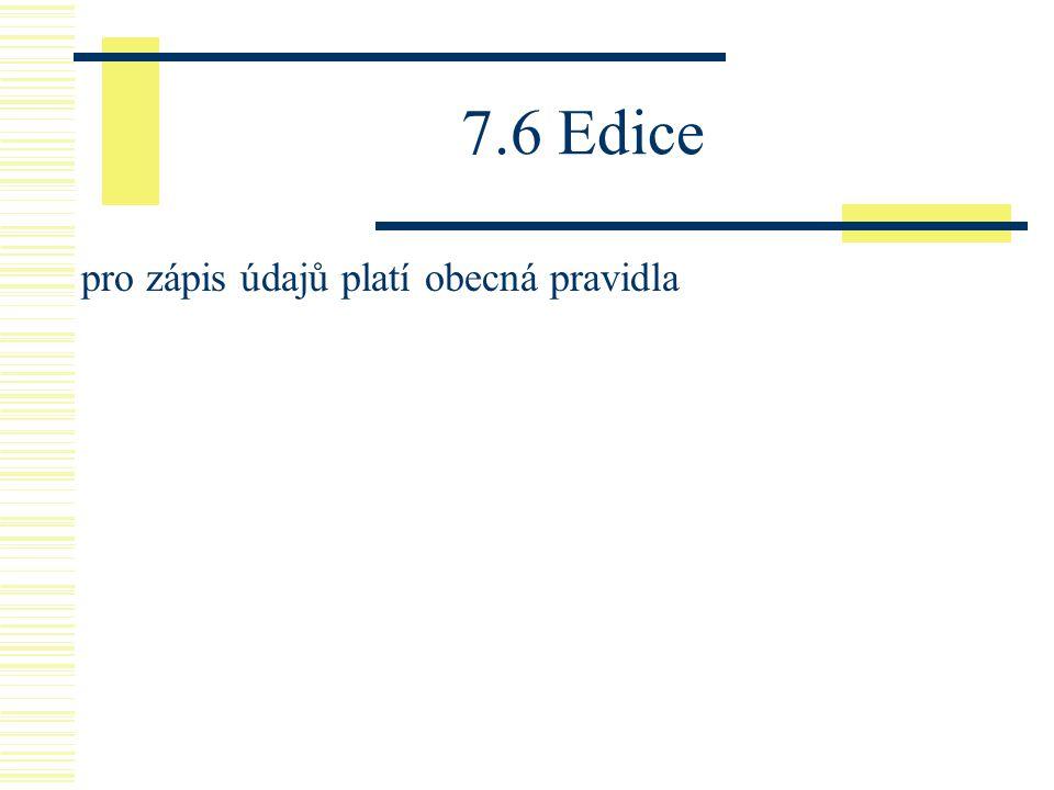 7.6 Edice pro zápis údajů platí obecná pravidla