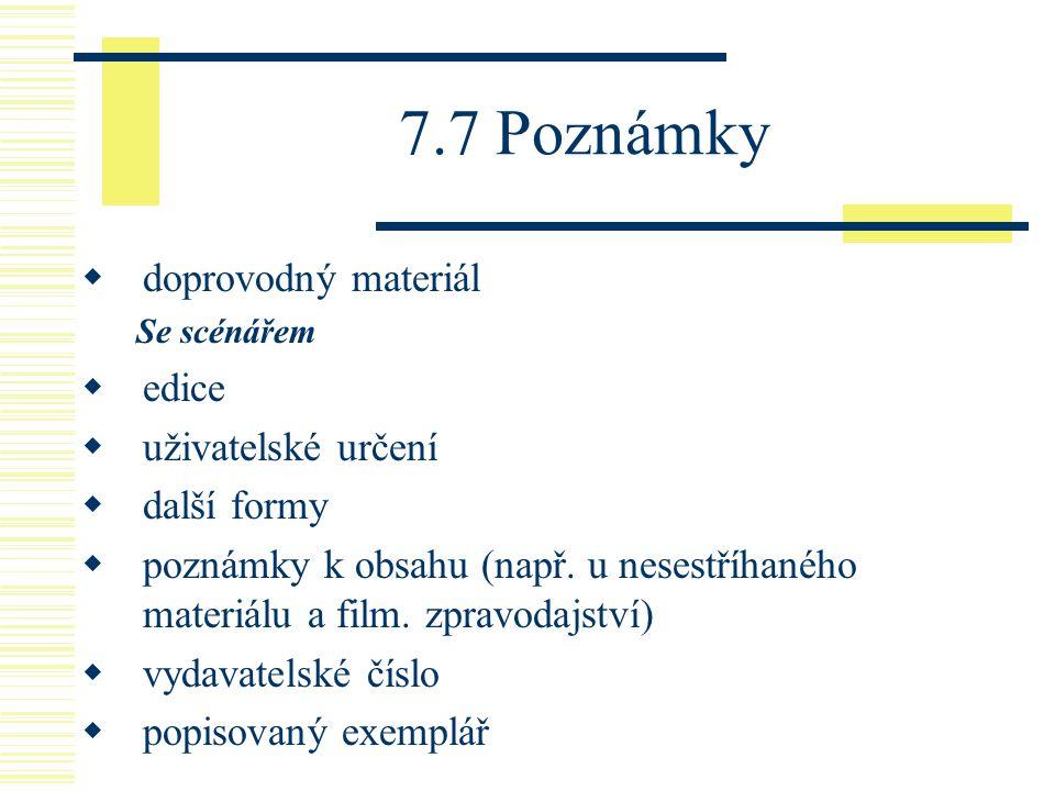 7.7 Poznámky  doprovodný materiál Se scénářem  edice  uživatelské určení  další formy  poznámky k obsahu (např. u nesestříhaného materiálu a film