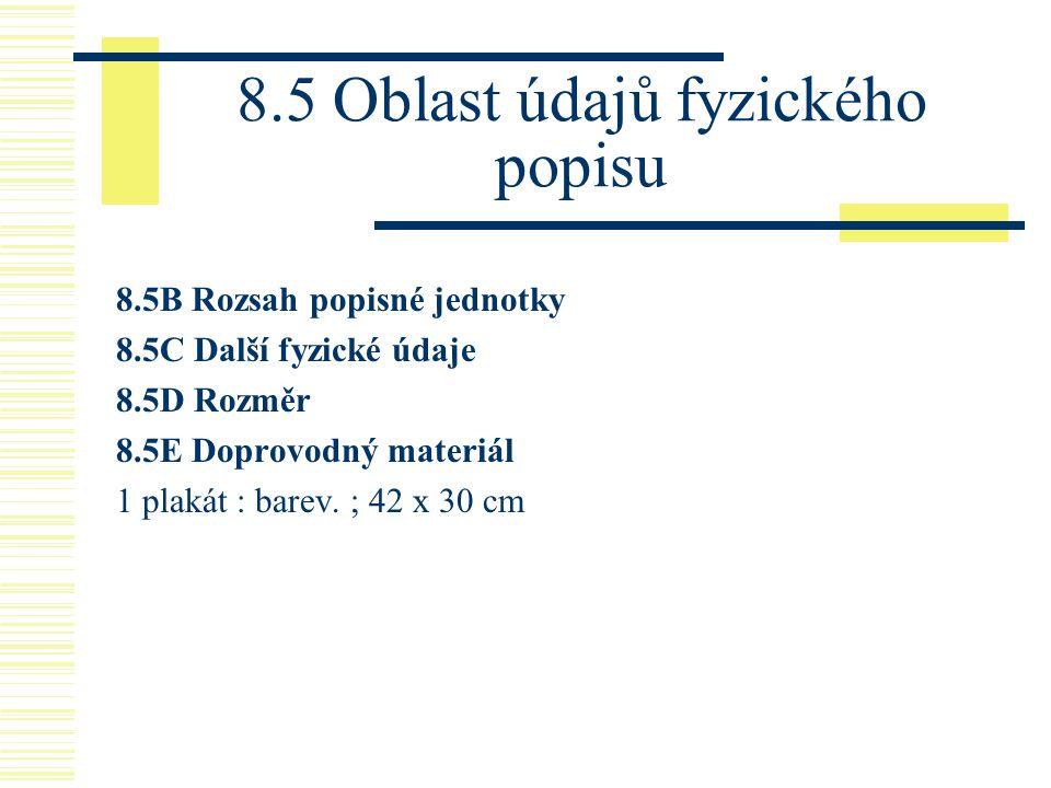 8.5 Oblast údajů fyzického popisu 8.5B Rozsah popisné jednotky 8.5C Další fyzické údaje 8.5D Rozměr 8.5E Doprovodný materiál 1 plakát : barev. ; 42 x