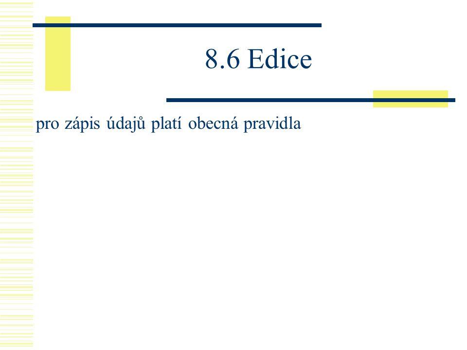 8.6 Edice pro zápis údajů platí obecná pravidla