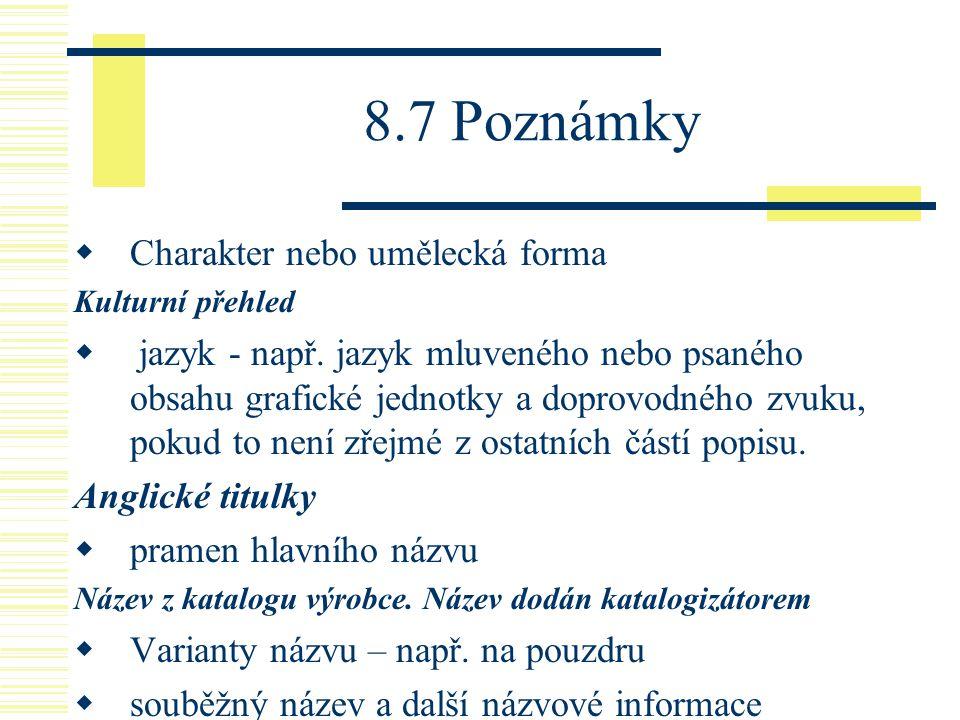 8.7 Poznámky  Charakter nebo umělecká forma Kulturní přehled  jazyk - např. jazyk mluveného nebo psaného obsahu grafické jednotky a doprovodného zvu