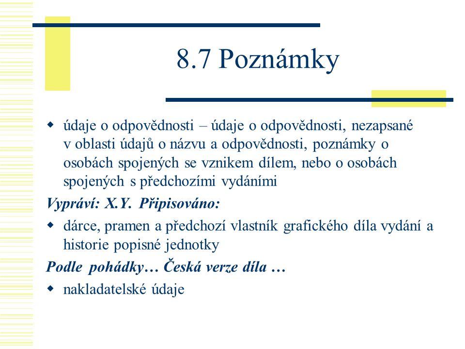 8.7 Poznámky  údaje o odpovědnosti – údaje o odpovědnosti, nezapsané v oblasti údajů o názvu a odpovědnosti, poznámky o osobách spojených se vznikem