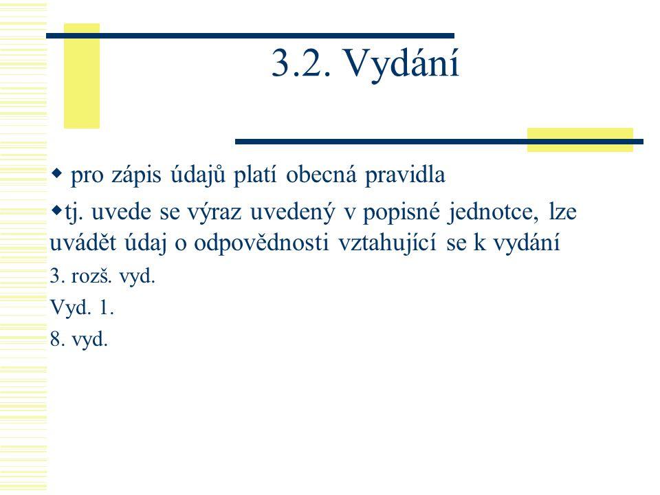 3.2. Vydání  pro zápis údajů platí obecná pravidla  tj. uvede se výraz uvedený v popisné jednotce, lze uvádět údaj o odpovědnosti vztahující se k vy