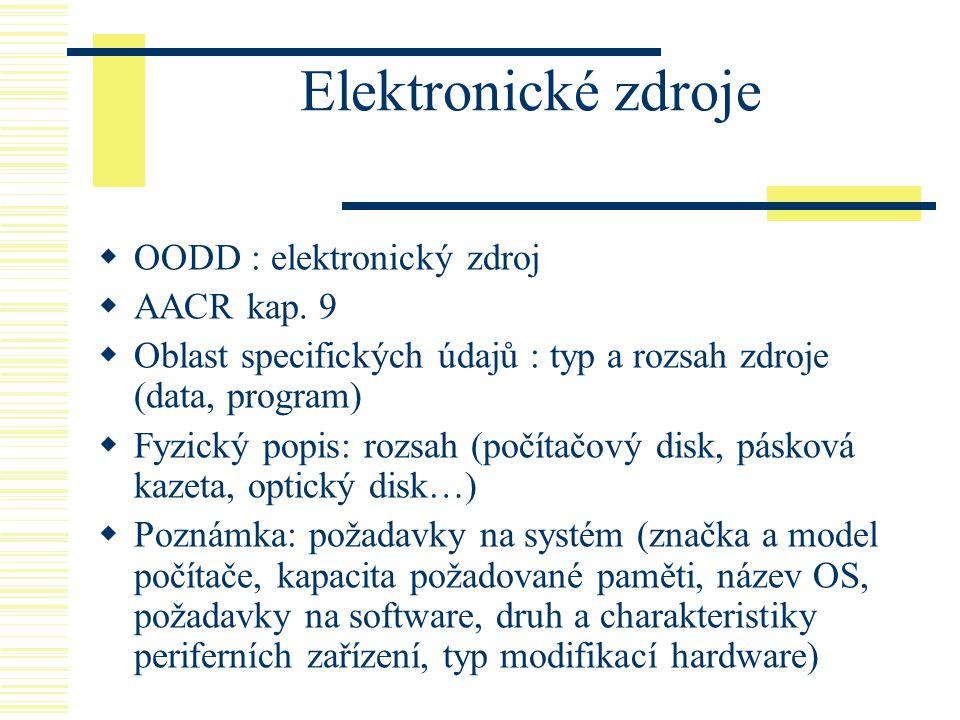 Elektronické zdroje  OODD : elektronický zdroj  AACR kap. 9  Oblast specifických údajů : typ a rozsah zdroje (data, program)  Fyzický popis: rozsa