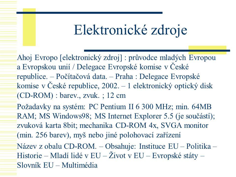 Elektronické zdroje Ahoj Evropo [elektronický zdroj] : průvodce mladých Evropou a Evropskou unií / Delegace Evropské komise v České republice. – Počít