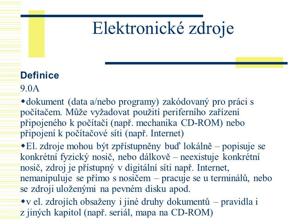 Elektronické zdroje Definice 9.0A  dokument (data a/nebo programy) zakódovaný pro práci s počítačem. Může vyžadovat použití periferního zařízení přip