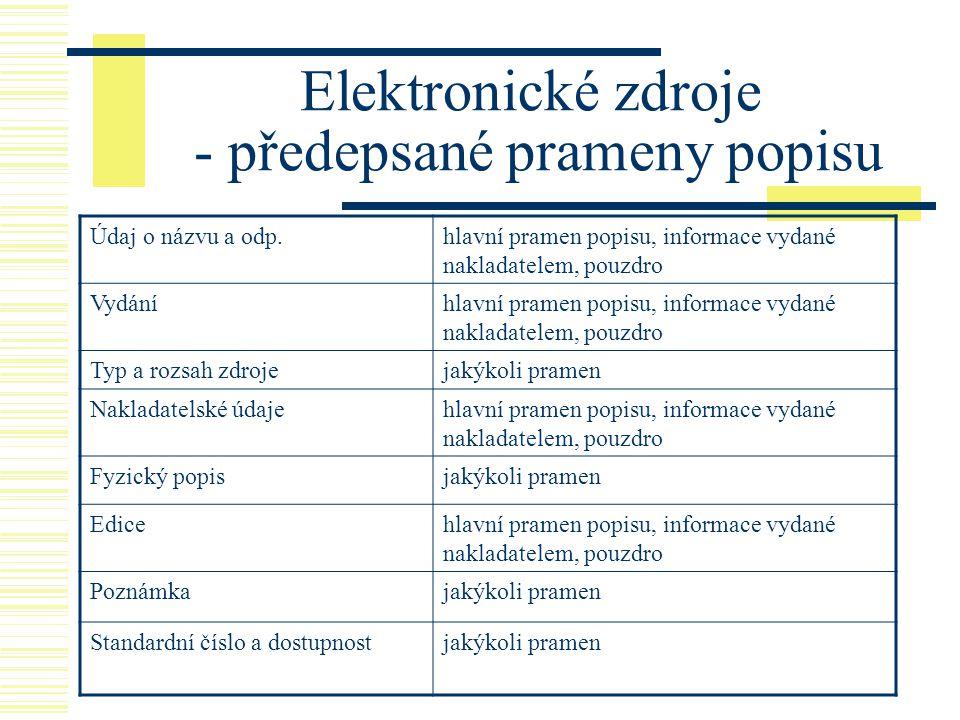 Elektronické zdroje - předepsané prameny popisu Údaj o názvu a odp.hlavní pramen popisu, informace vydané nakladatelem, pouzdro Vydáníhlavní pramen po