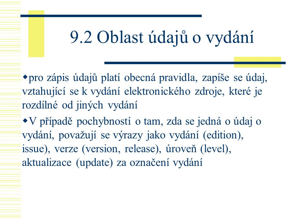 9.2 Oblast údajů o vydání  pro zápis údajů platí obecná pravidla, zapíše se údaj, vztahující se k vydání elektronického zdroje, které je rozdílné od