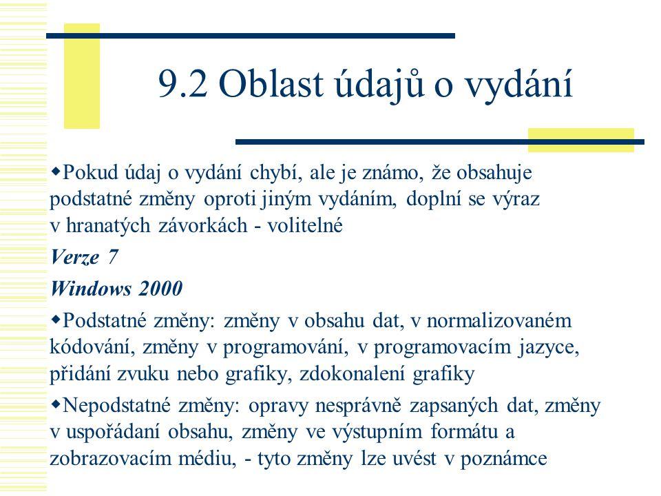 9.2 Oblast údajů o vydání  Pokud údaj o vydání chybí, ale je známo, že obsahuje podstatné změny oproti jiným vydáním, doplní se výraz v hranatých záv