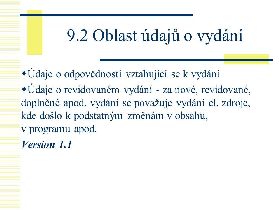 9.2 Oblast údajů o vydání  Údaje o odpovědnosti vztahující se k vydání  Údaje o revidovaném vydání - za nové, revidované, doplněné apod. vydání se p
