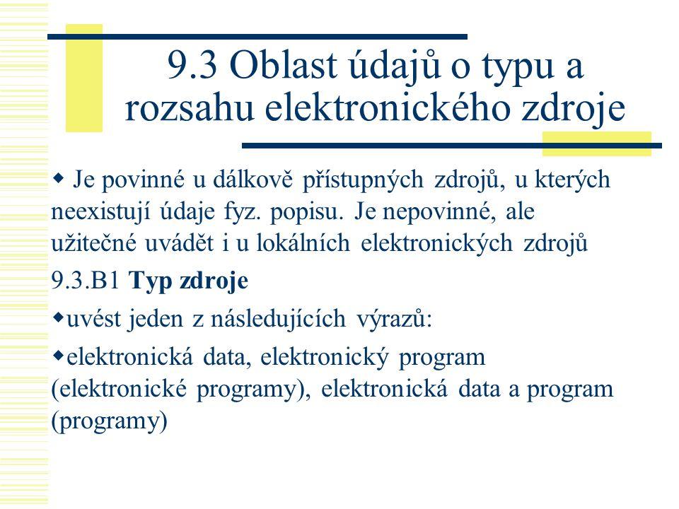 9.3 Oblast údajů o typu a rozsahu elektronického zdroje  Je povinné u dálkově přístupných zdrojů, u kterých neexistují údaje fyz. popisu. Je nepovinn
