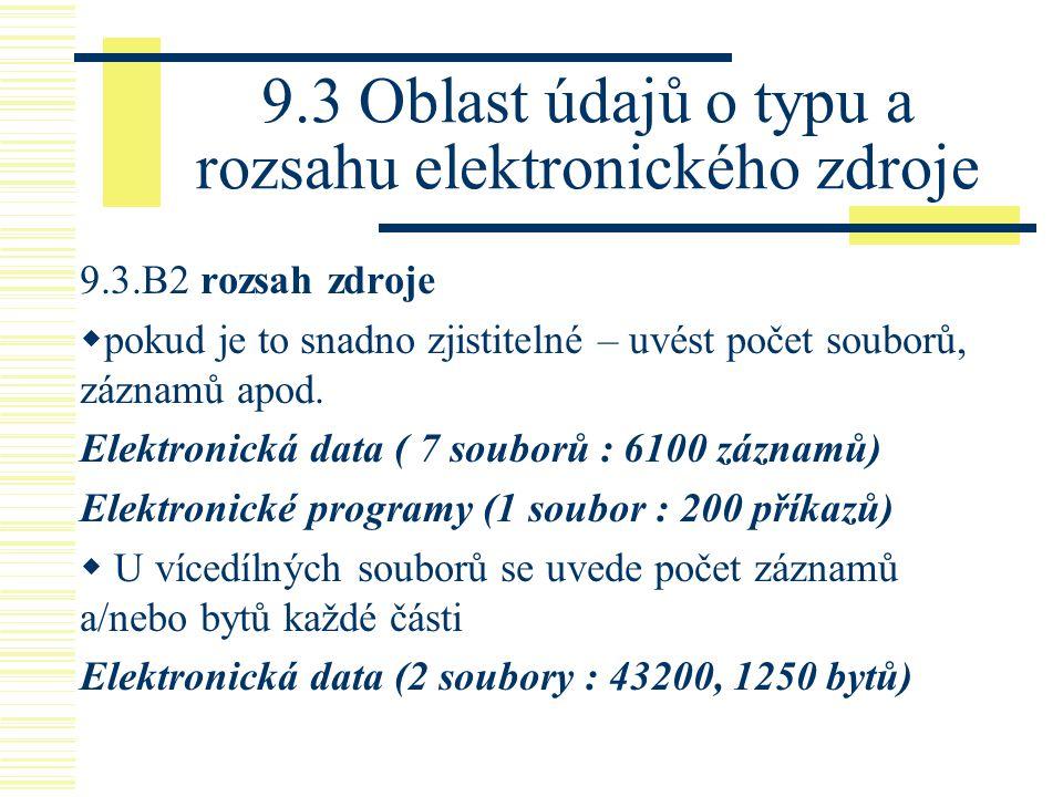 9.3 Oblast údajů o typu a rozsahu elektronického zdroje 9.3.B2 rozsah zdroje  pokud je to snadno zjistitelné – uvést počet souborů, záznamů apod. Ele