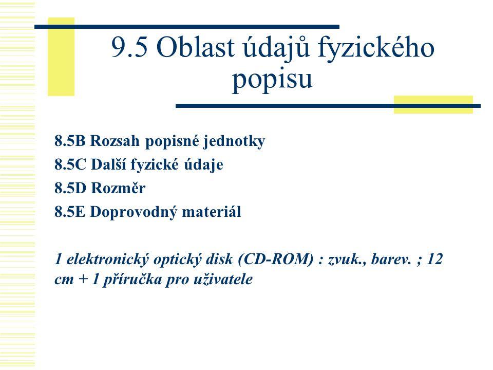 9.5 Oblast údajů fyzického popisu 8.5B Rozsah popisné jednotky 8.5C Další fyzické údaje 8.5D Rozměr 8.5E Doprovodný materiál 1 elektronický optický di