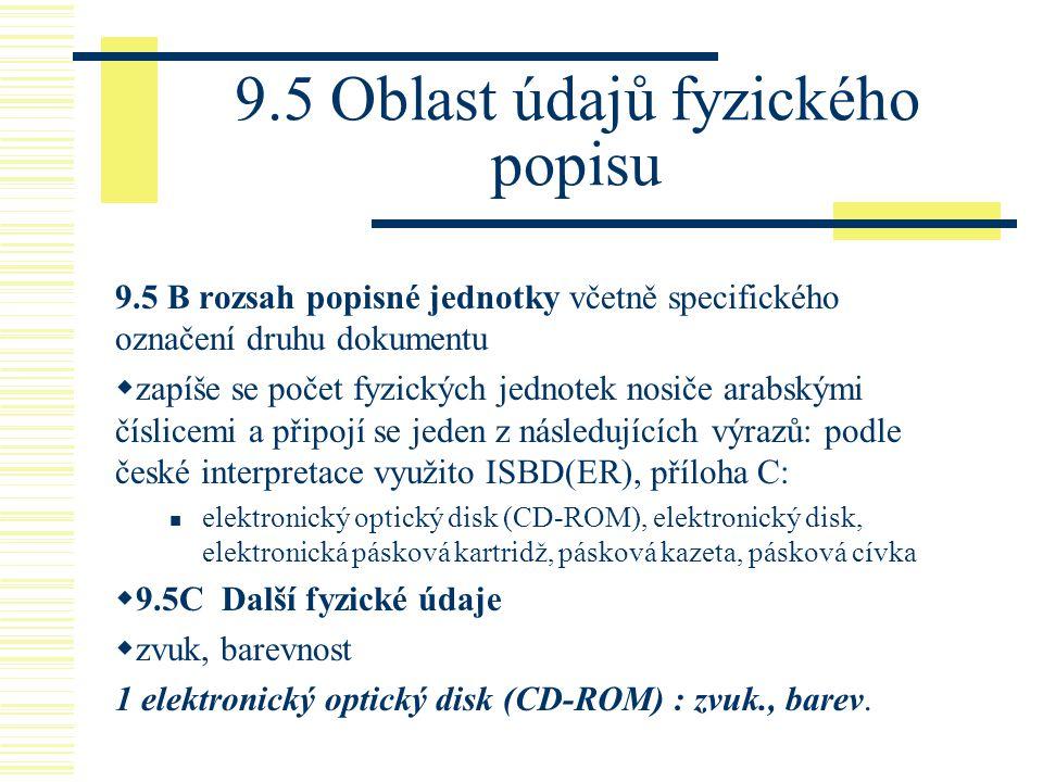 9.5 Oblast údajů fyzického popisu 9.5 B rozsah popisné jednotky včetně specifického označení druhu dokumentu  zapíše se počet fyzických jednotek nosi