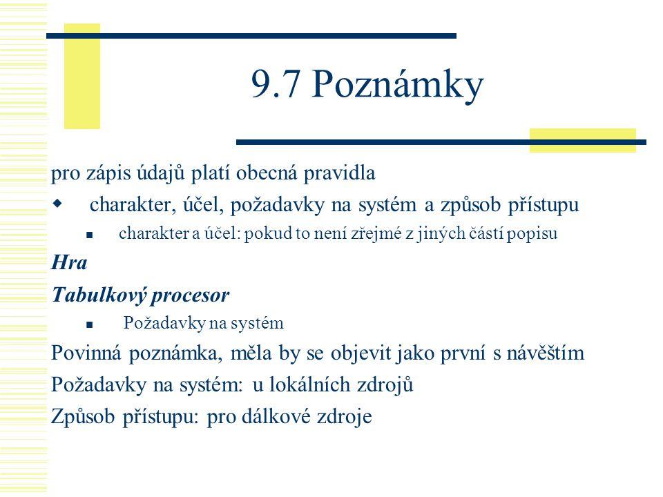 9.7 Poznámky pro zápis údajů platí obecná pravidla  charakter, účel, požadavky na systém a způsob přístupu  charakter a účel: pokud to není zřejmé z