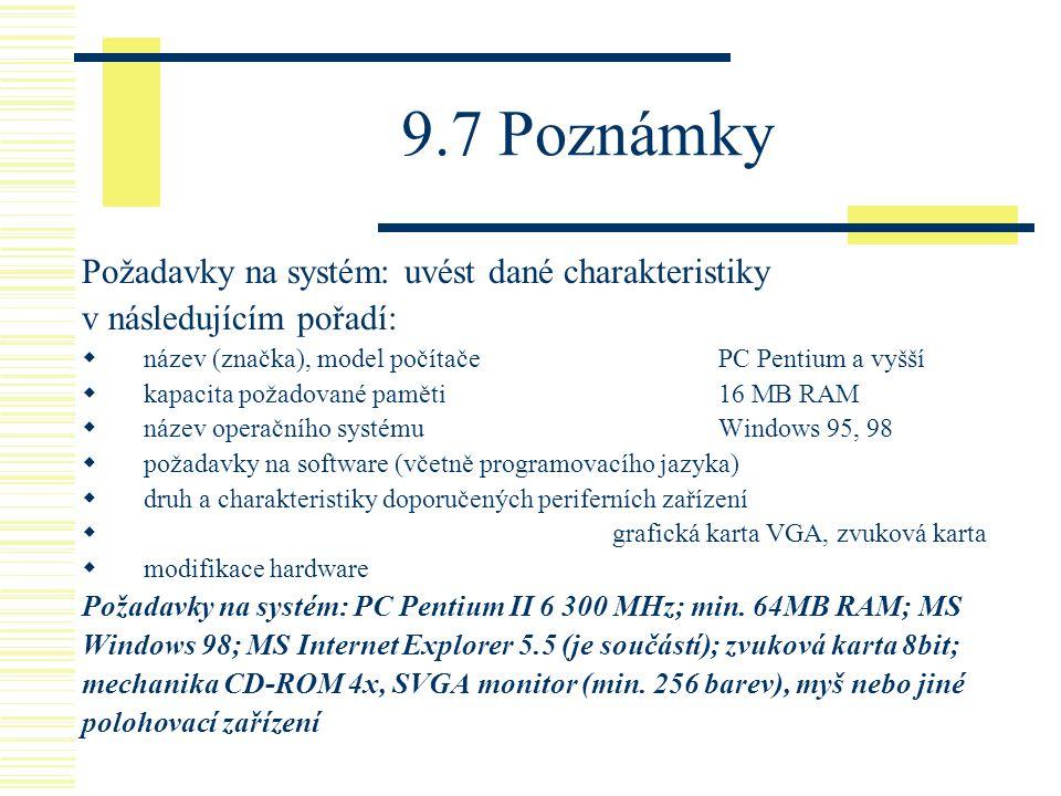 9.7 Poznámky Požadavky na systém: uvést dané charakteristiky v následujícím pořadí:  název (značka), model počítačePC Pentium a vyšší  kapacita poža