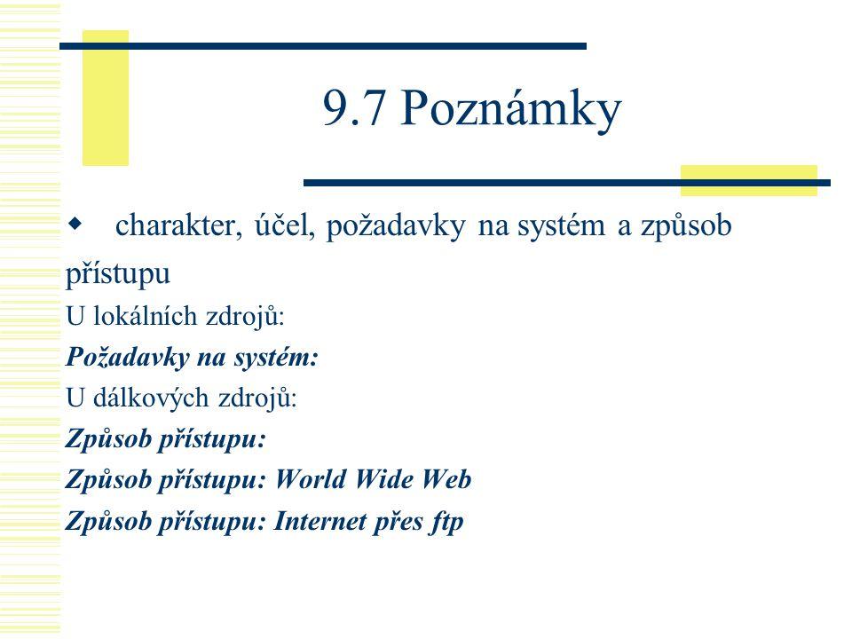 9.7 Poznámky  charakter, účel, požadavky na systém a způsob přístupu U lokálních zdrojů: Požadavky na systém: U dálkových zdrojů: Způsob přístupu: Zp