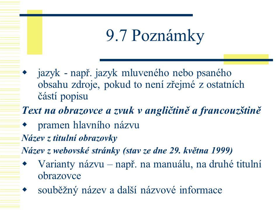 9.7 Poznámky  jazyk - např. jazyk mluveného nebo psaného obsahu zdroje, pokud to není zřejmé z ostatních částí popisu Text na obrazovce a zvuk v angl