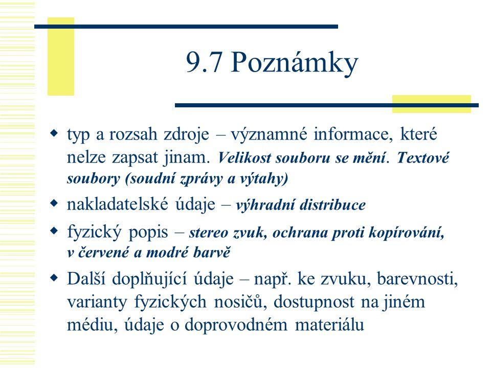 9.7 Poznámky  typ a rozsah zdroje – významné informace, které nelze zapsat jinam. Velikost souboru se mění. Textové soubory (soudní zprávy a výtahy)