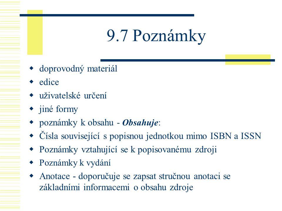 9.7 Poznámky  doprovodný materiál  edice  uživatelské určení  jiné formy  poznámky k obsahu - Obsahuje:  Čísla související s popisnou jednotkou