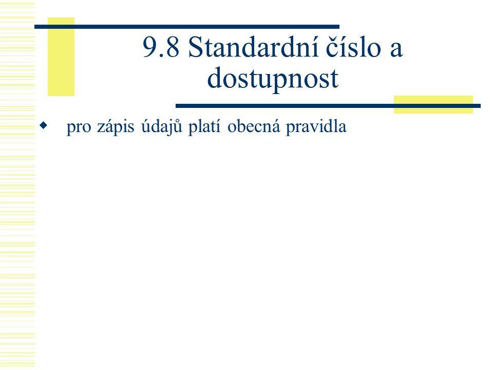 9.8 Standardní číslo a dostupnost  pro zápis údajů platí obecná pravidla