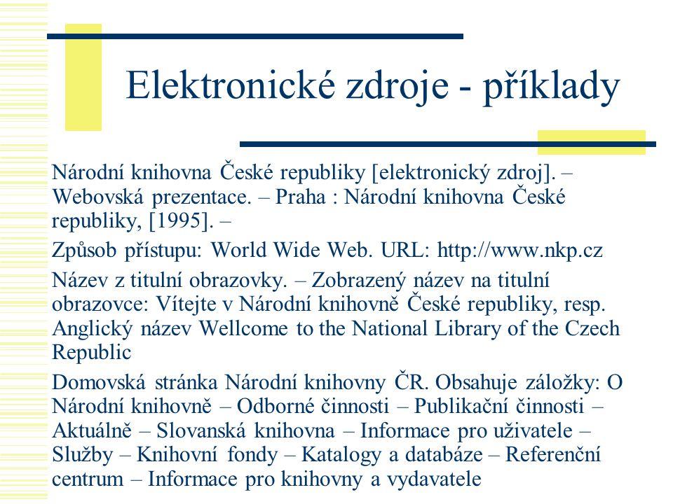 Elektronické zdroje - příklady Národní knihovna České republiky [elektronický zdroj]. – Webovská prezentace. – Praha : Národní knihovna České republik